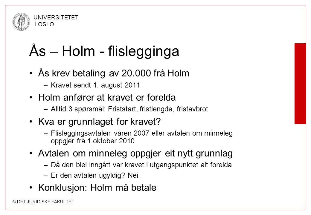© DET JURIDISKE FAKULTET UNIVERSITETET I OSLO Ås – Holm - flislegginga Ås krev betaling av 20.000 frå Holm –Kravet sendt 1. august 2011 Holm anfører a