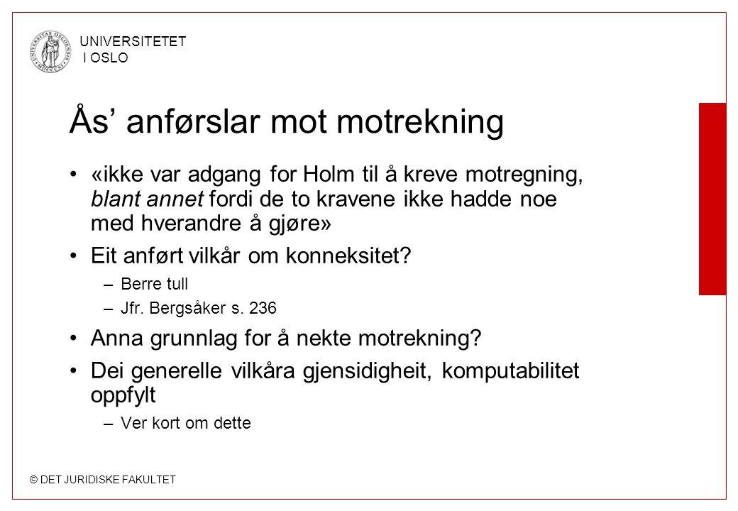 © DET JURIDISKE FAKULTET UNIVERSITETET I OSLO Ås' anførslar mot motrekning «ikke var adgang for Holm til å kreve motregning, blant annet fordi de to k
