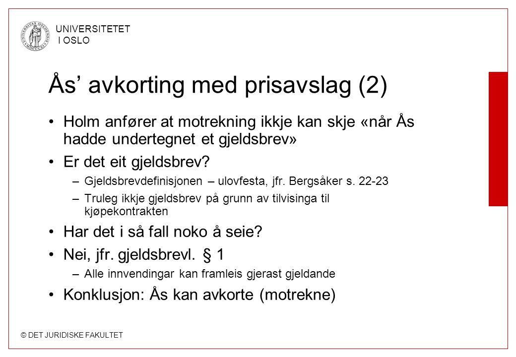 © DET JURIDISKE FAKULTET UNIVERSITETET I OSLO Ås' avkorting med prisavslag (2) Holm anfører at motrekning ikkje kan skje «når Ås hadde undertegnet et