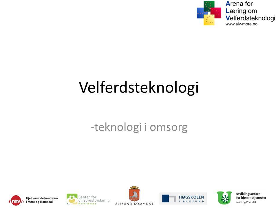 Teknologi i omsorg: Støtte til pårørende Bedre ressursutnytting i tenestene Fridom og sjølvstende til den enkelte bruker