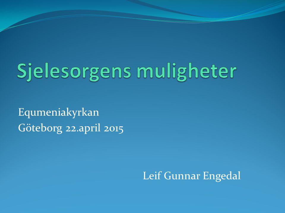 Equmeniakyrkan Göteborg 22.april 2015 Leif Gunnar Engedal