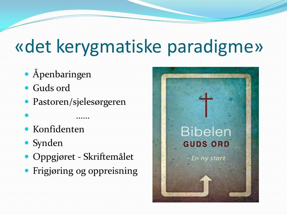 «det kerygmatiske paradigme» Åpenbaringen Guds ord Pastoren/sjelesørgeren …… Konfidenten Synden Oppgjøret - Skriftemålet Frigjøring og oppreisning