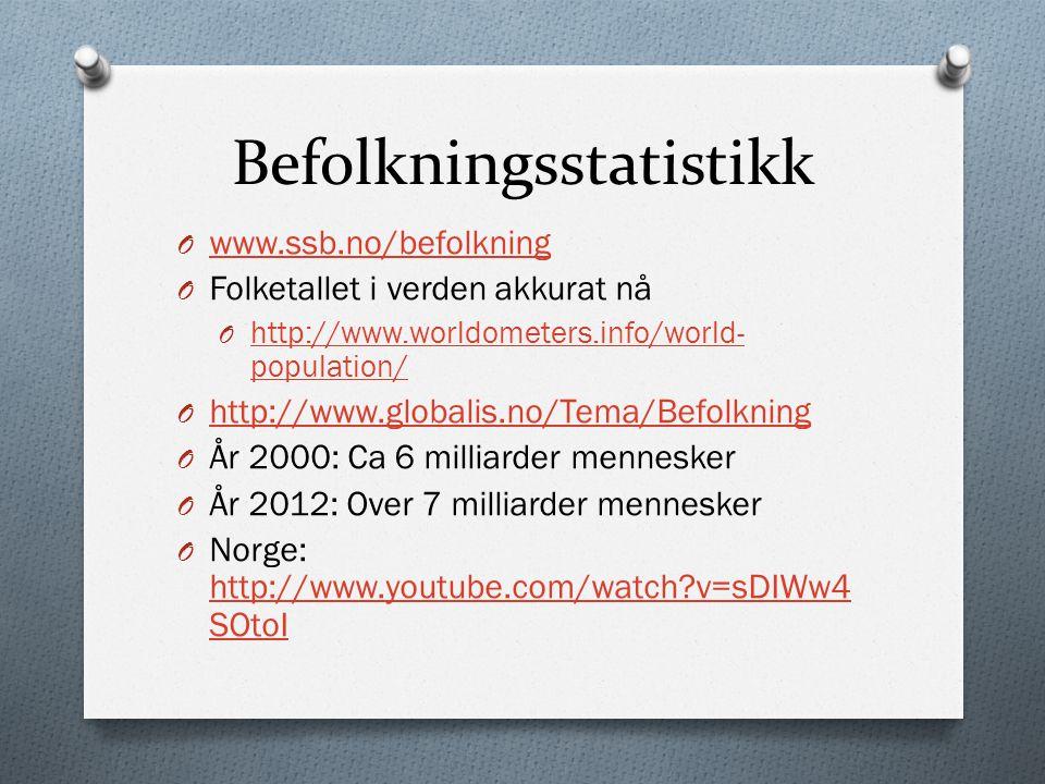 Befolkningsstatistikk O www.ssb.no/befolkning www.ssb.no/befolkning O Folketallet i verden akkurat nå O http://www.worldometers.info/world- population
