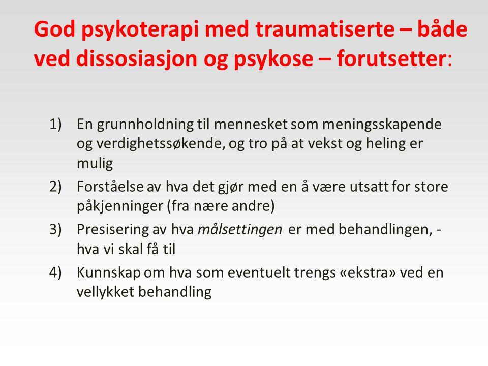 God psykoterapi med traumatiserte – både ved dissosiasjon og psykose – forutsetter: 1)En grunnholdning til mennesket som meningsskapende og verdighets