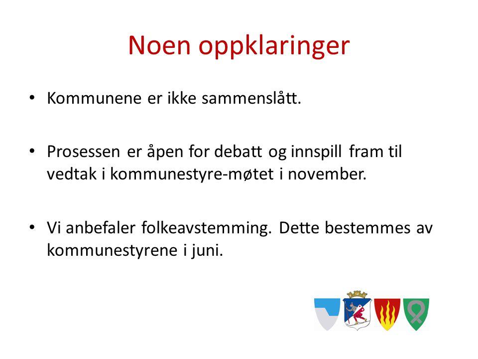 Noen oppklaringer Kommunene er ikke sammenslått. Prosessen er åpen for debatt og innspill fram til vedtak i kommunestyre-møtet i november. Vi anbefale