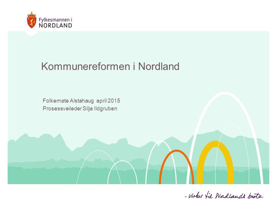 Kommunereformen i Nordland Folkemøte Alstahaug april 2015 Prosessveileder Silja Ildgruben