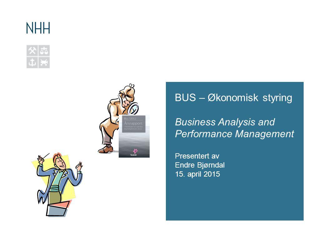 BUS – Økonomisk styring Business Analysis and Performance Management Presentert av Endre Bjørndal 15.