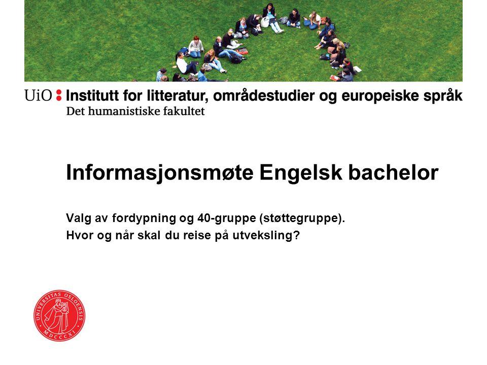 Informasjonsmøte Engelsk bachelor Valg av fordypning og 40-gruppe (støttegruppe). Hvor og når skal du reise på utveksling?