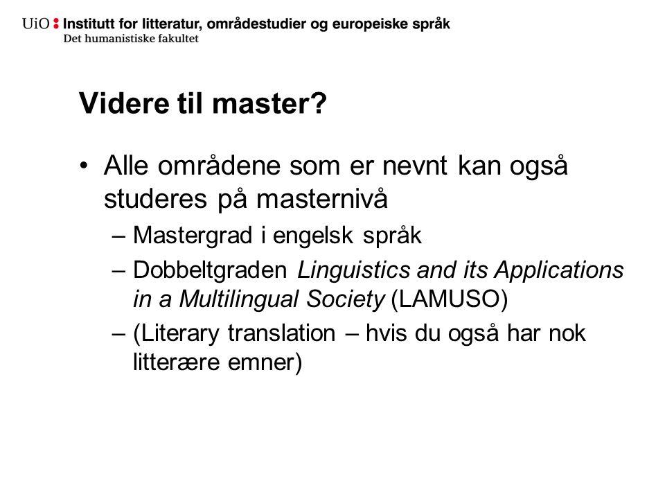 Videre til master? Alle områdene som er nevnt kan også studeres på masternivå –Mastergrad i engelsk språk –Dobbeltgraden Linguistics and its Applicati