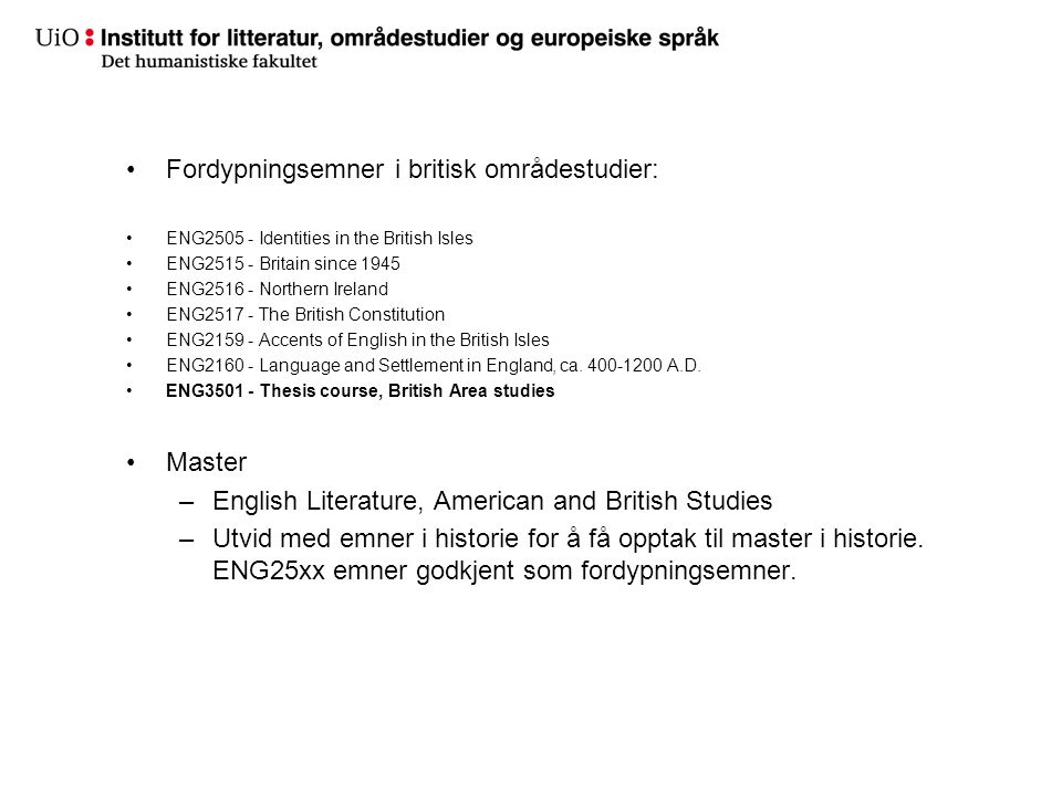 Fordypningsemner i britisk områdestudier: ENG2505 - Identities in the British Isles ENG2515 - Britain since 1945 ENG2516 - Northern Ireland ENG2517 -