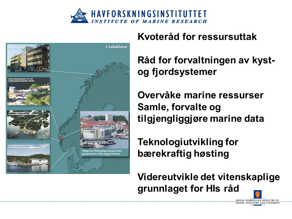 Kvoteråd for ressursuttak Råd for forvaltningen av kyst- og fjordsystemer Overvåke marine ressurser Samle, forvalte og tilgjengliggjøre marine data Te