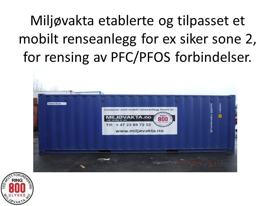 Miljøvakta etablerte og tilpasset et mobilt renseanlegg for ex siker sone 2, for rensing av PFC/PFOS forbindelser.