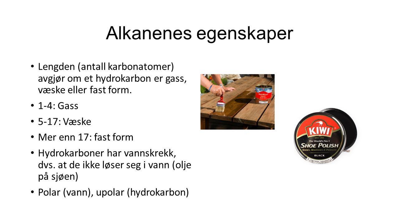 Alkanenes egenskaper Lengden (antall karbonatomer) avgjør om et hydrokarbon er gass, væske eller fast form. 1-4: Gass 5-17: Væske Mer enn 17: fast for