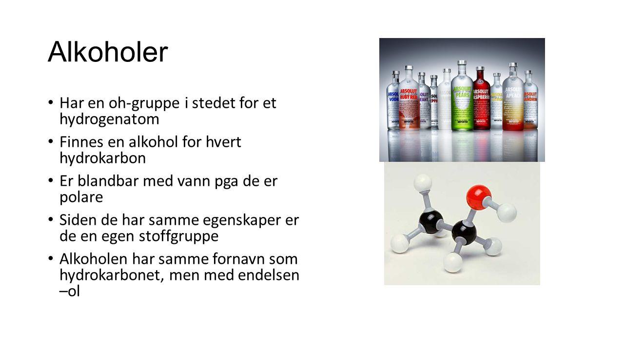 Alkoholer Har en oh-gruppe i stedet for et hydrogenatom Finnes en alkohol for hvert hydrokarbon Er blandbar med vann pga de er polare Siden de har sam