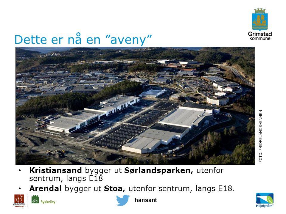 hansant Dette er nå en aveny Kristiansand bygger ut Sørlandsparken, utenfor sentrum, langs E18 Arendal bygger ut Stoa, utenfor sentrum, langs E18.