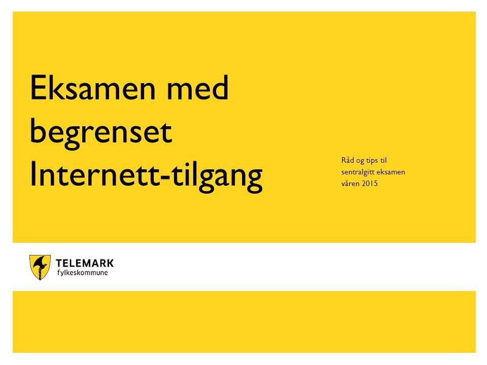 www.telemark.no Eksamen med begrenset Internett-tilgang Råd og tips til sentralgitt eksamen våren 2015