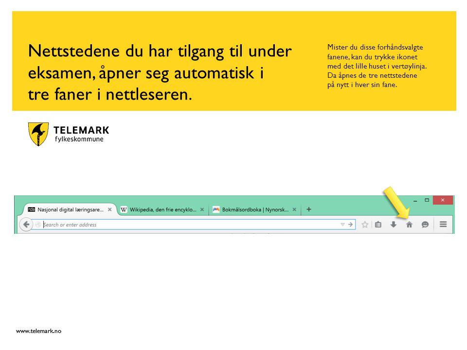 www.telemark.no Nettstedene du har tilgang til under eksamen, åpner seg automatisk i tre faner i nettleseren.