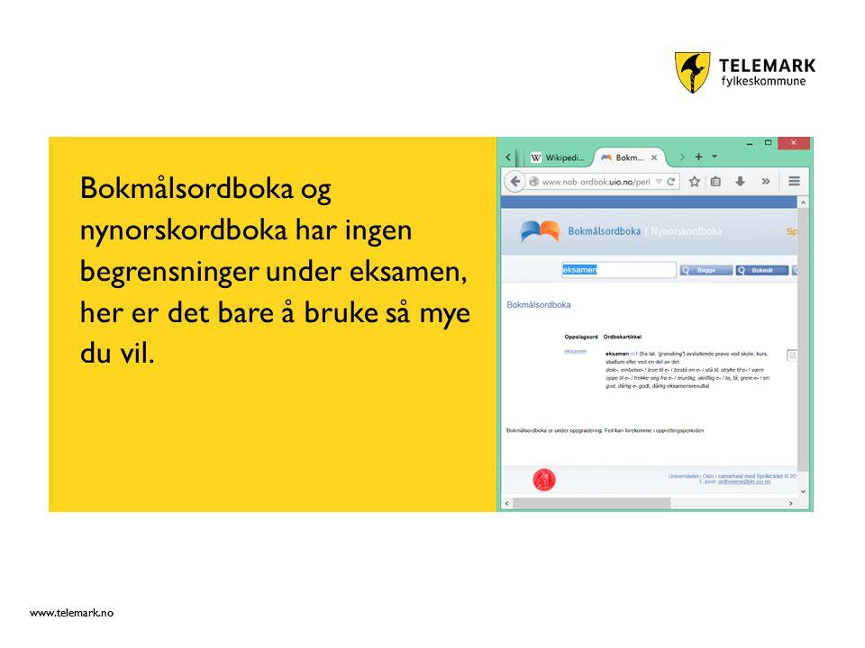 www.telemark.no Bokmålsordboka og nynorskordboka har ingen begrensninger under eksamen, her er det bare å bruke så mye du vil.