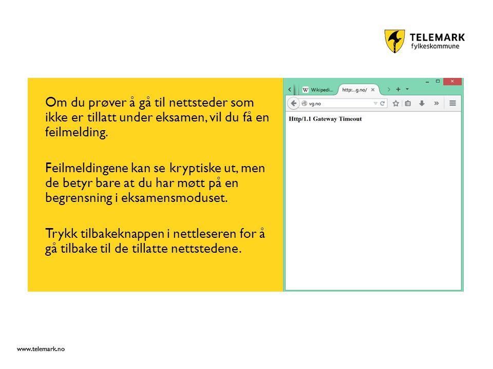 www.telemark.no Om du prøver å gå til nettsteder som ikke er tillatt under eksamen, vil du få en feilmelding.