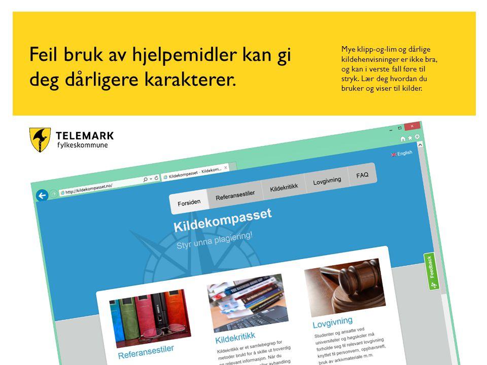 www.telemark.no Feil bruk av hjelpemidler kan gi deg dårligere karakterer.