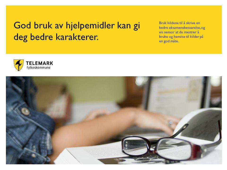 www.telemark.no God bruk av hjelpemidler kan gi deg bedre karakterer.