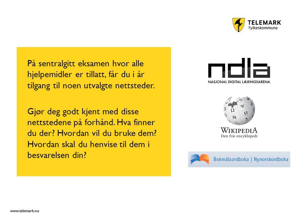 www.telemark.no På sentralgitt eksamen hvor alle hjelpemidler er tillatt, får du i år tilgang til noen utvalgte nettsteder.
