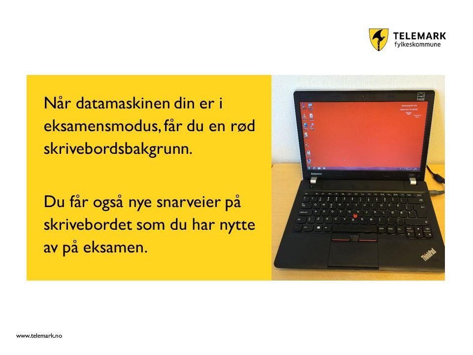 www.telemark.no Når datamaskinen din er i eksamensmodus, får du en rød skrivebordsbakgrunn.