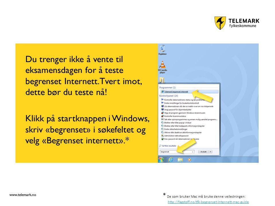 www.telemark.no Du trenger ikke å vente til eksamensdagen for å teste begrenset Internett.