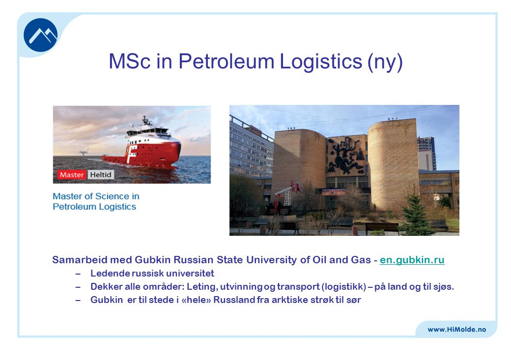 MSc in Petroleum Logistics (ny) Samarbeid med Gubkin Russian State University of Oil and Gas - en.gubkin.ruen.gubkin.ru –Ledende russisk universitet –