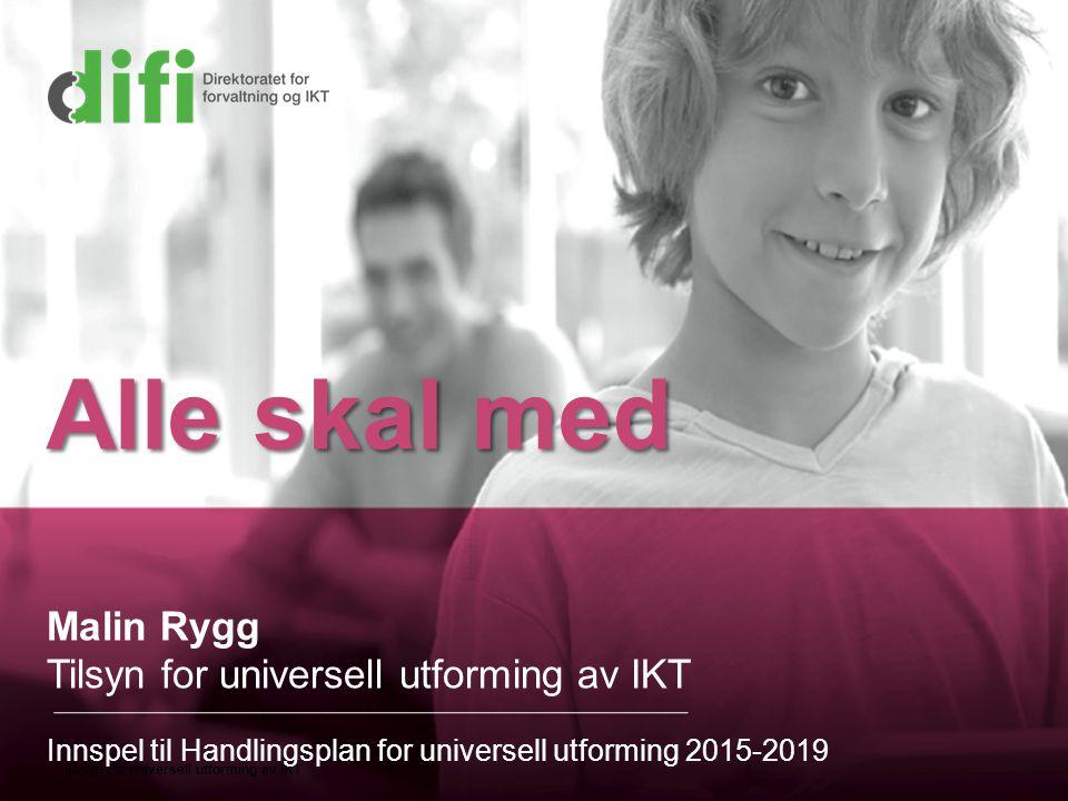 Tilsyn for universell utforming av IKT Malin Rygg Tilsyn for universell utforming av IKT Innspel til Handlingsplan for universell utforming 2015-2019 Alle skal med
