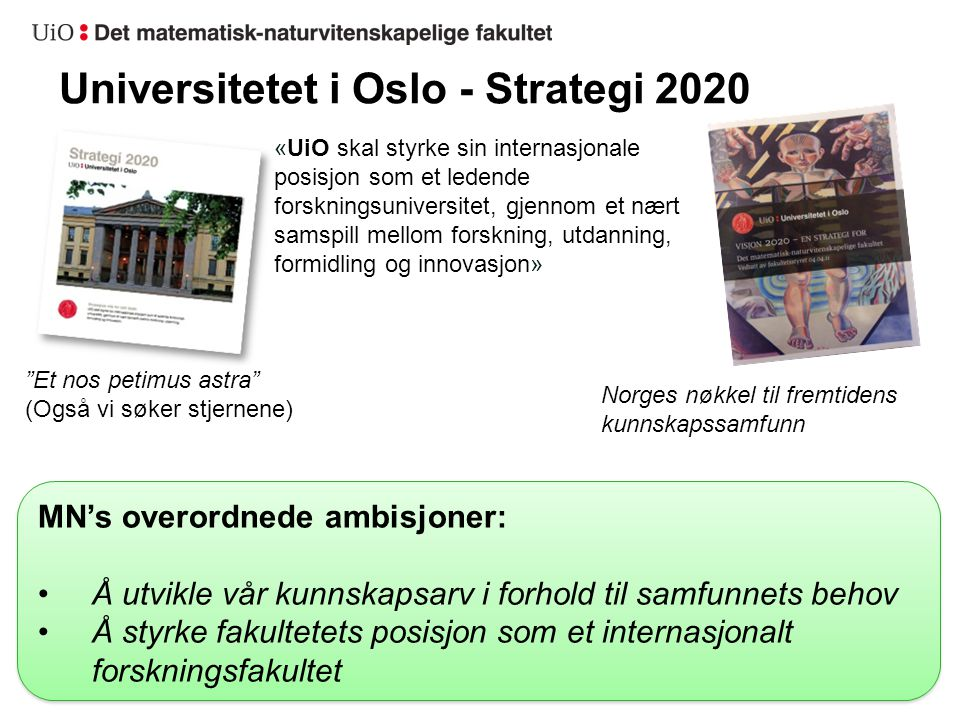 SAB-rapporten Topptung internasjonal komité 1)Assess UiO's current characteristics, capabilities, and performance levels on an international scale 2)Assess the ambitions and visions in Strategy 2020 What are realistic and achievable goals for 2020.