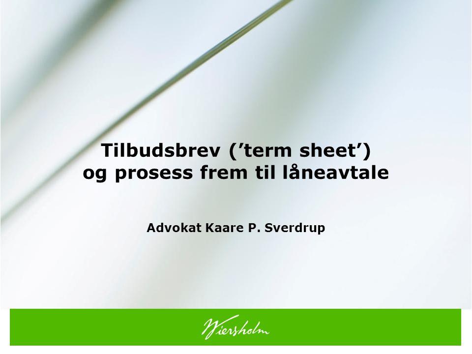 Tilbudsbrev ('term sheet') og prosess frem til låneavtale Advokat Kaare P. Sverdrup