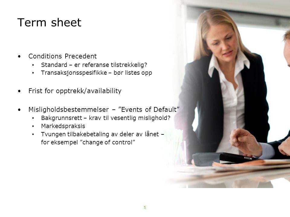 5 Term sheet Conditions Precedent Standard – er referanse tilstrekkelig? Transaksjonsspesifikke – bør listes opp Frist for opptrekk/availability Misli