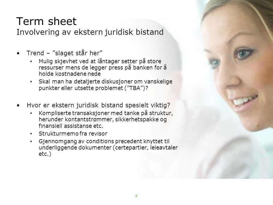 """8 Term sheet Involvering av ekstern juridisk bistand Trend – """"slaget står her"""" Mulig skjevhet ved at låntager setter på store ressurser mens de legger"""