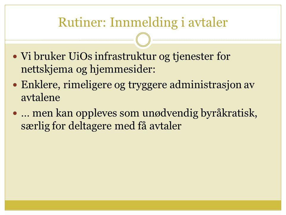 Rutiner: Innmelding i avtaler Vi bruker UiOs infrastruktur og tjenester for nettskjema og hjemmesider: Enklere, rimeligere og tryggere administrasjon av avtalene … men kan oppleves som unødvendig byråkratisk, særlig for deltagere med få avtaler