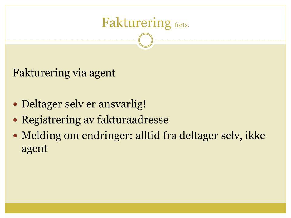 Fakturering forts. Fakturering via agent Deltager selv er ansvarlig.