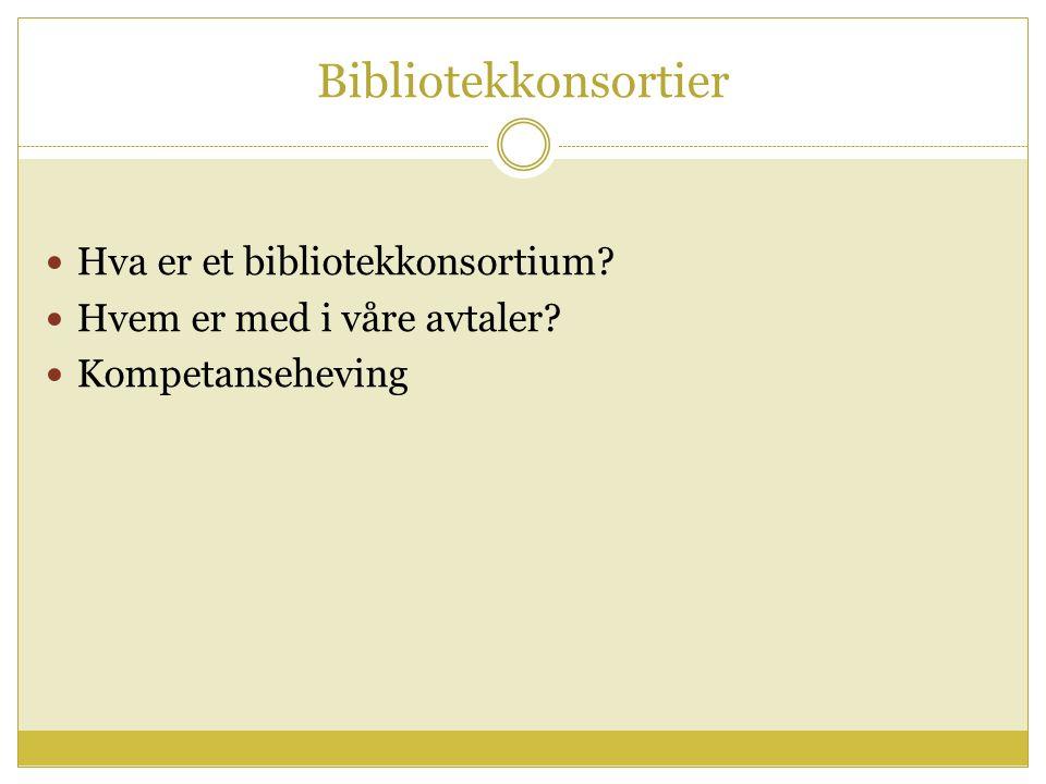 Bibliotekkonsortier Hva er et bibliotekkonsortium Hvem er med i våre avtaler Kompetanseheving