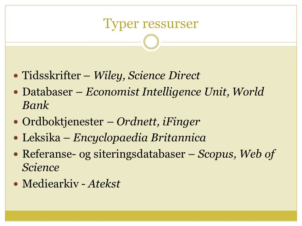 Typer ressurser Tidsskrifter – Wiley, Science Direct Databaser – Economist Intelligence Unit, World Bank Ordboktjenester – Ordnett, iFinger Leksika – Encyclopaedia Britannica Referanse- og siteringsdatabaser – Scopus, Web of Science Mediearkiv - Atekst