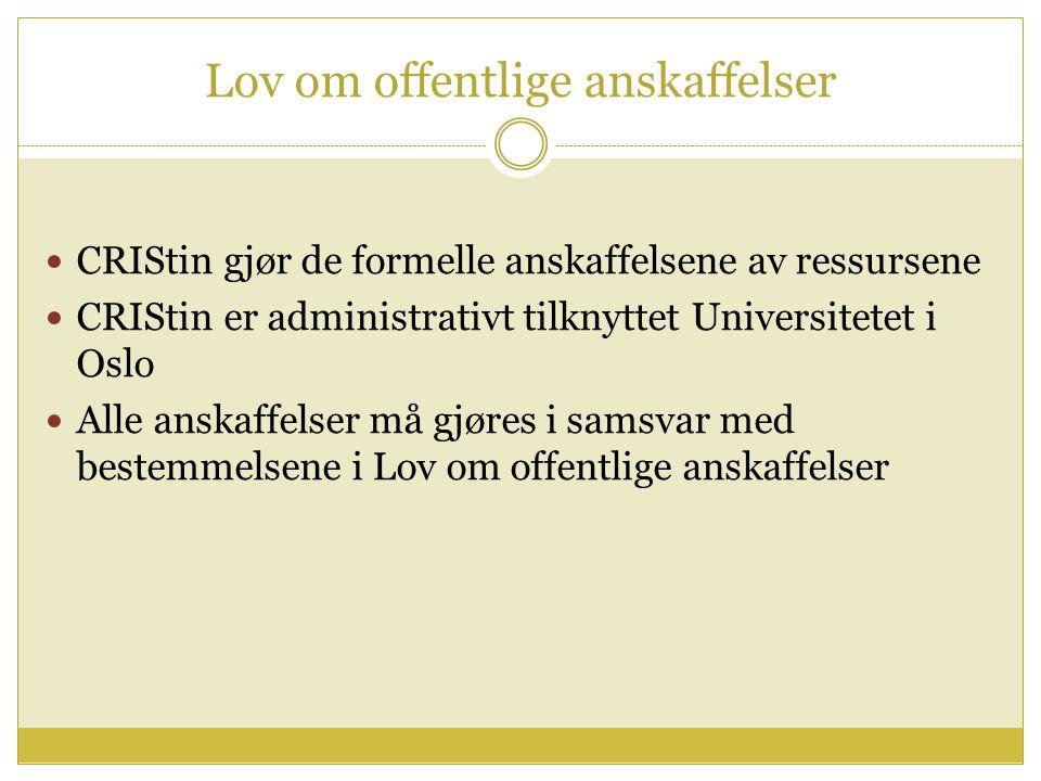 Lov om offentlige anskaffelser CRIStin gjør de formelle anskaffelsene av ressursene CRIStin er administrativt tilknyttet Universitetet i Oslo Alle anskaffelser må gjøres i samsvar med bestemmelsene i Lov om offentlige anskaffelser