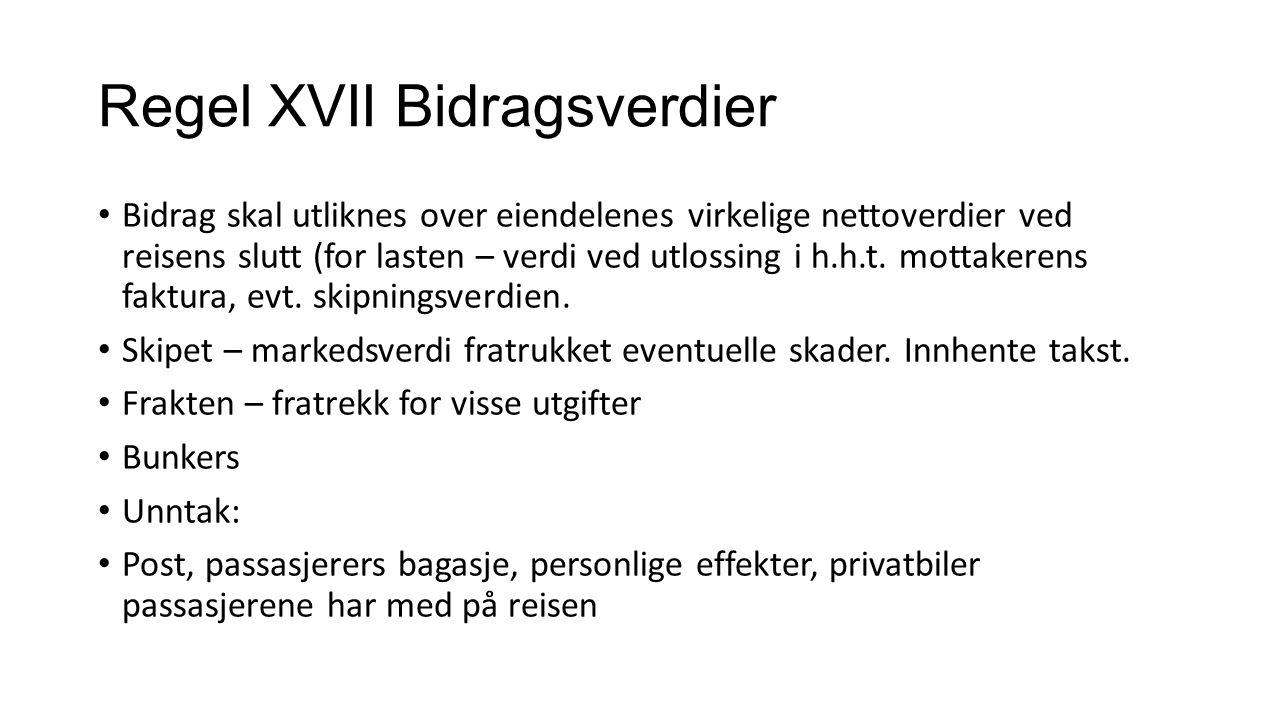 Regel XVII Bidragsverdier Bidrag skal utliknes over eiendelenes virkelige nettoverdier ved reisens slutt (for lasten – verdi ved utlossing i h.h.t.