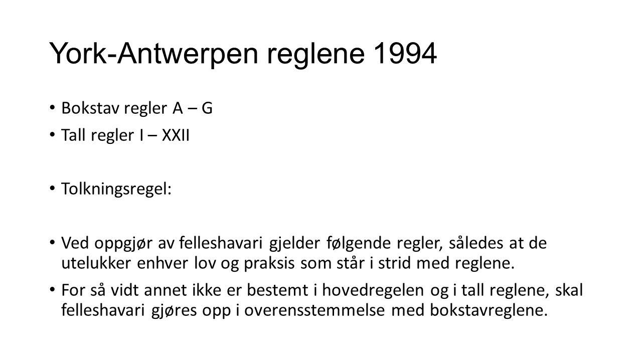 York-Antwerpen reglene 1994 Bokstav regler A – G Tall regler I – XXII Tolkningsregel: Ved oppgjør av felleshavari gjelder følgende regler, således at de utelukker enhver lov og praksis som står i strid med reglene.