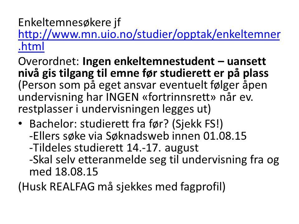 Enkeltemnesøkere jf http://www.mn.uio.no/studier/opptak/enkeltemner.html http://www.mn.uio.no/studier/opptak/enkeltemner.html Overordnet: Ingen enkelt