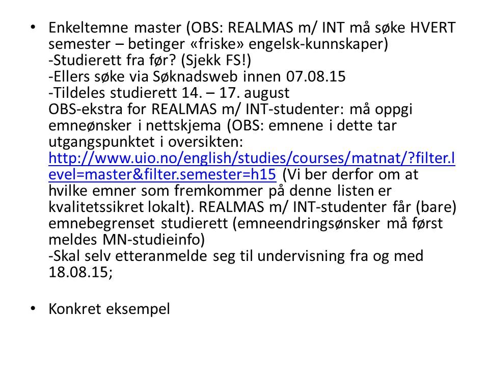 Enkeltemne master (OBS: REALMAS m/ INT må søke HVERT semester – betinger «friske» engelsk-kunnskaper) -Studierett fra før? (Sjekk FS!) -Ellers søke vi