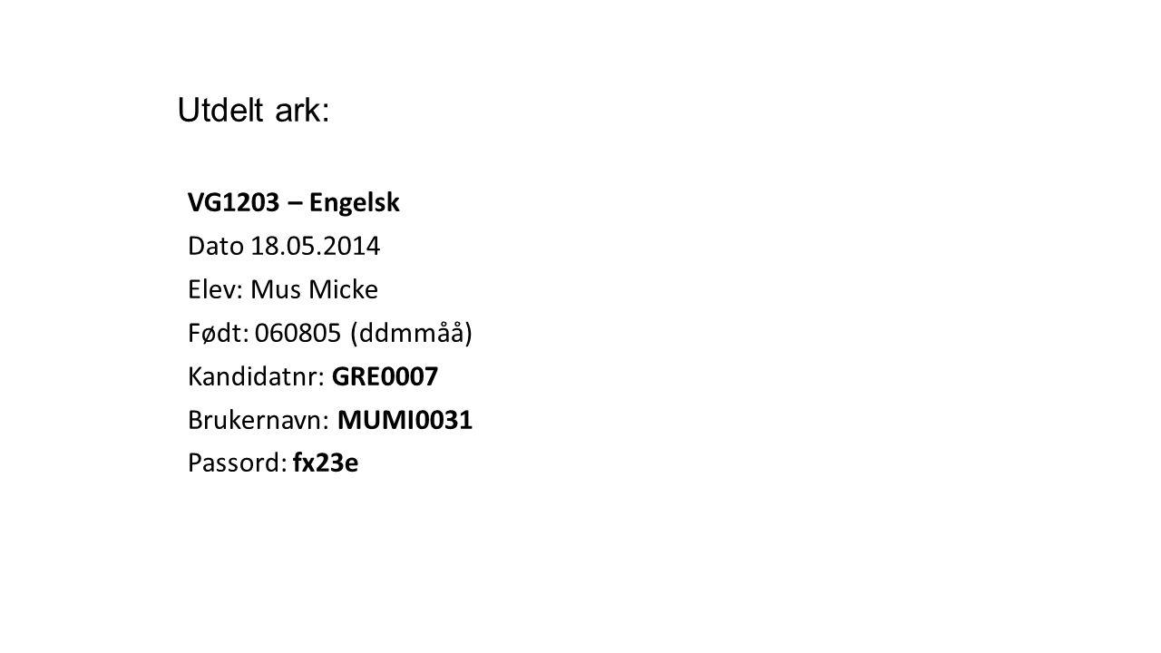 Utdelt ark: VG1203 – Engelsk Dato 18.05.2014 Elev: Mus Micke Født: 060805 (ddmmåå) Kandidatnr: GRE0007 Brukernavn: MUMI0031 Passord: fx23e