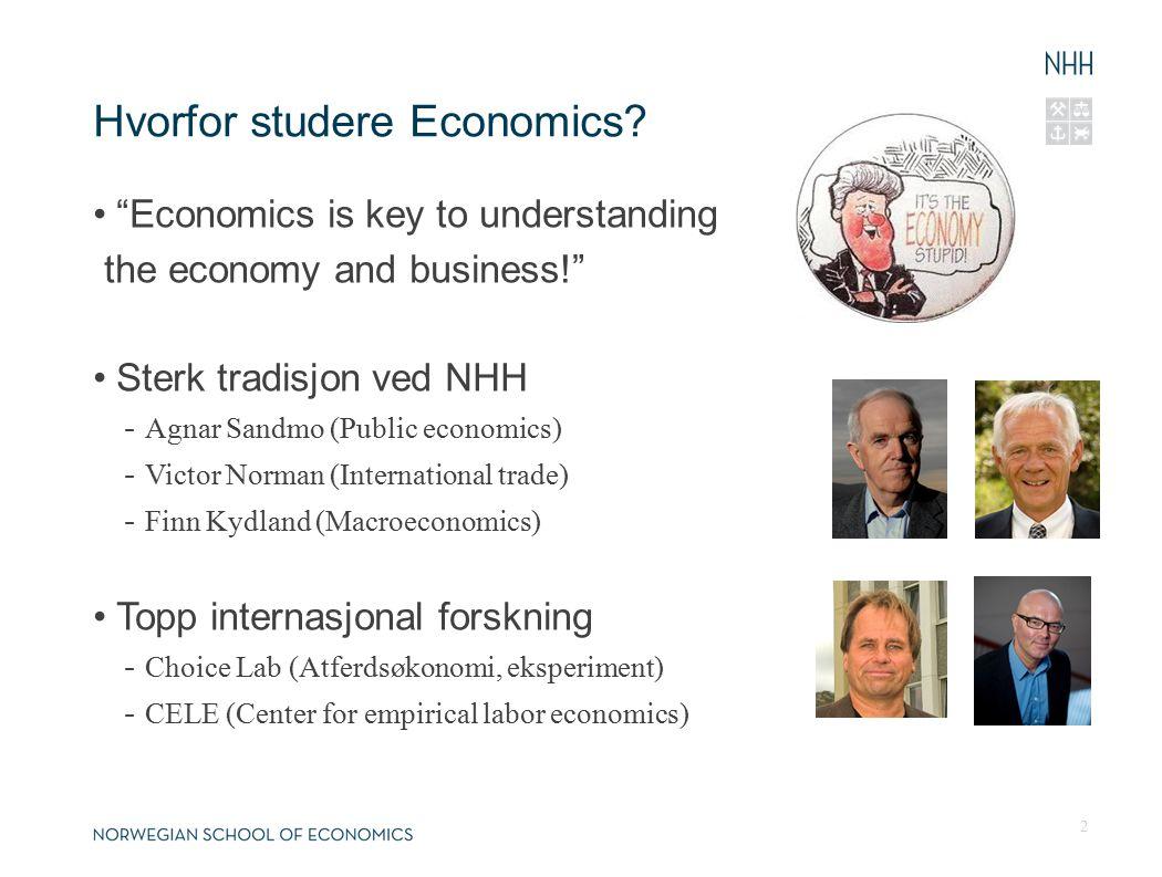 """Hvorfor studere Economics? """"Economics is key to understanding the economy and business!"""" Sterk tradisjon ved NHH - Agnar Sandmo (Public economics) - V"""