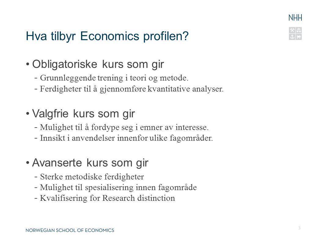 Hva tilbyr Economics profilen? Obligatoriske kurs som gir - Grunnleggende trening i teori og metode. - Ferdigheter til å gjennomføre kvantitative anal