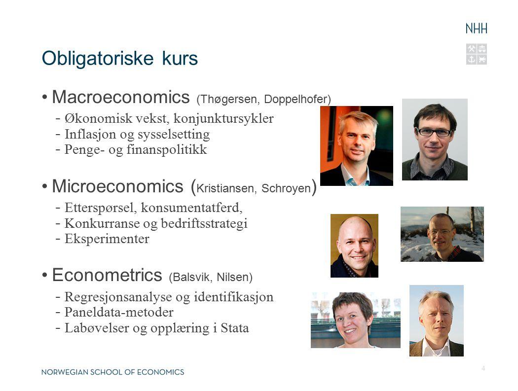 Obligatoriske kurs Macroeconomics (Thøgersen, Doppelhofer) - Økonomisk vekst, konjunktursykler - Inflasjon og sysselsetting - Penge- og finanspolitikk