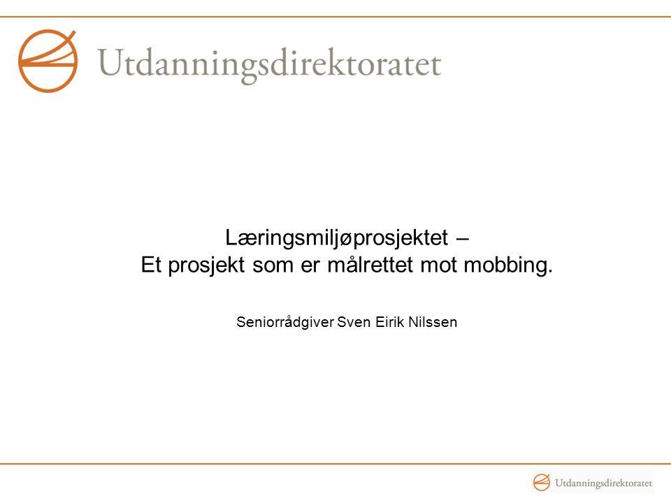 Læringsmiljøprosjektet – Et prosjekt som er målrettet mot mobbing. Seniorrådgiver Sven Eirik Nilssen