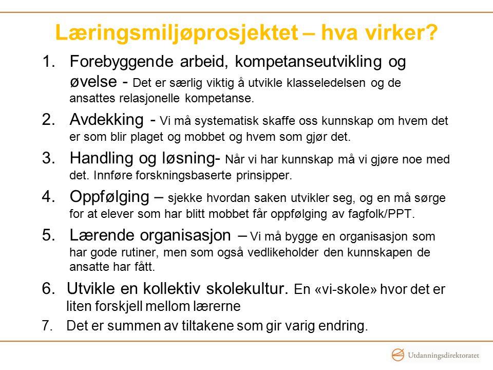 Læringsmiljøprosjektet – hva virker? 1.Forebyggende arbeid, kompetanseutvikling og øvelse - Det er særlig viktig å utvikle klasseledelsen og de ansatt