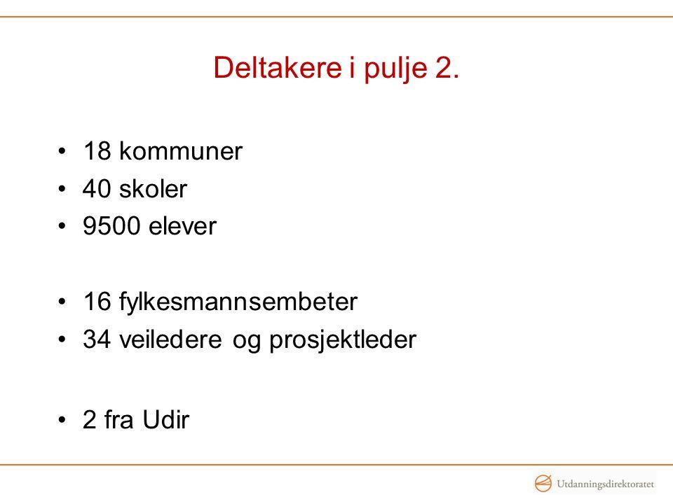 Deltakere i pulje 2. 18 kommuner 40 skoler 9500 elever 16 fylkesmannsembeter 34 veiledere og prosjektleder 2 fra Udir